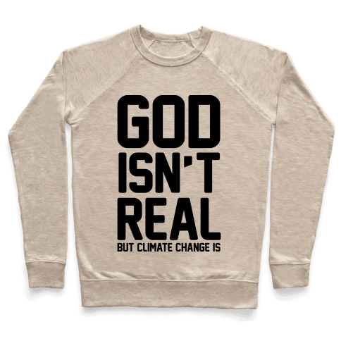 God Isn't Real But Climate Change Is Pullover