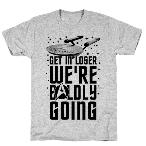 Get In Loser We're Boldly Going T-Shirt