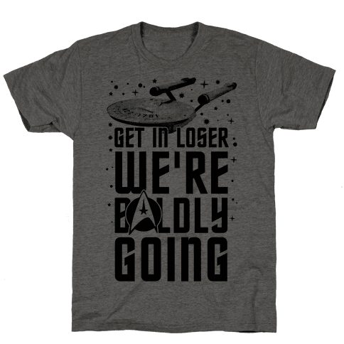 Get In Loser We're Boldly Going Mens T-Shirt