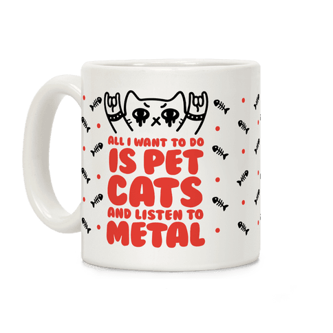 All I Want To Do Is Pet Cats And Listen To Metal Coffee Mug
