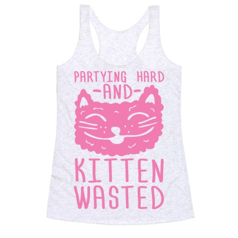 Partying Hard And Kitten Wasted Racerback Tank Top