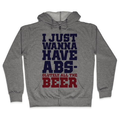I Just Want Abs-olutely All The Beer Zip Hoodie