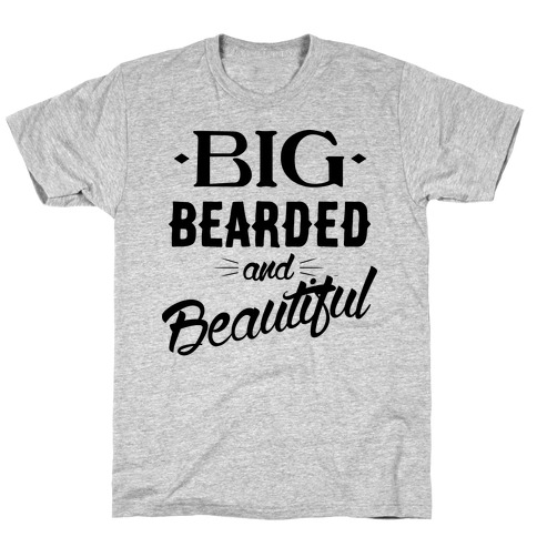 Big, Bearded and Beautiful T-Shirt
