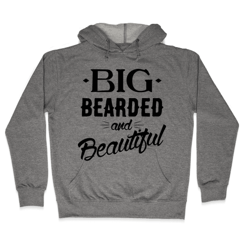 Big, Bearded and Beautiful Hooded Sweatshirt