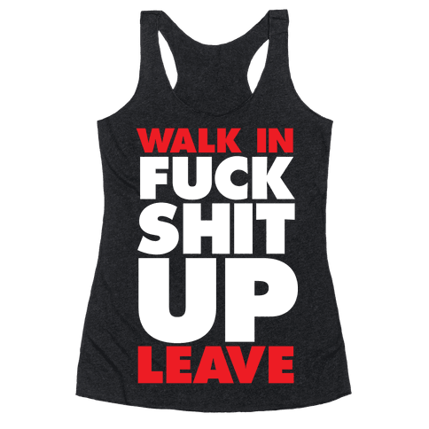 Walk In, F*** Shit Up, Leave Racerback Tank Top