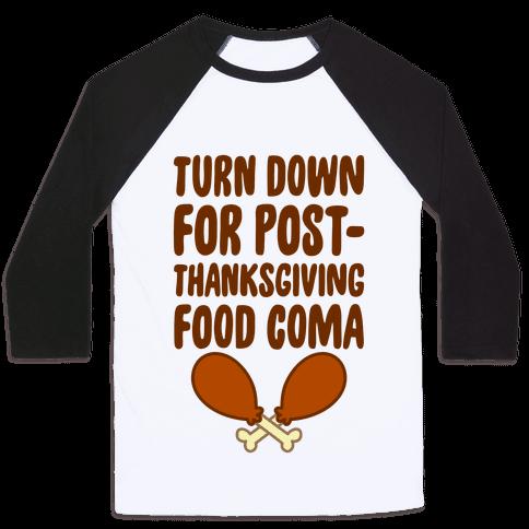 Turn Down For Post-Thanksgiving Food Coma Baseball Tee