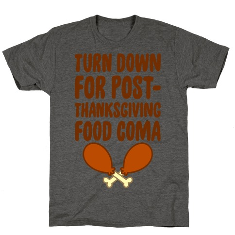 Turn Down For Post-Thanksgiving Food Coma T-Shirt