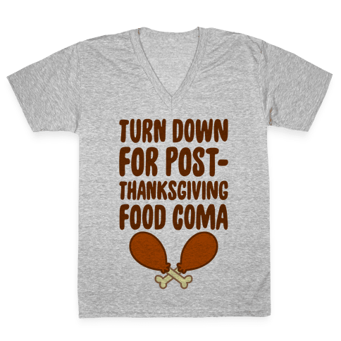 Turn Down For Post-Thanksgiving Food Coma V-Neck Tee Shirt