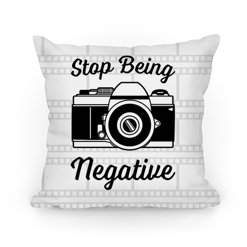 Stop Being Negative Pillow
