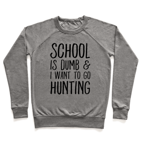 School Is Dumb & I Want To Go Hunting Pullover