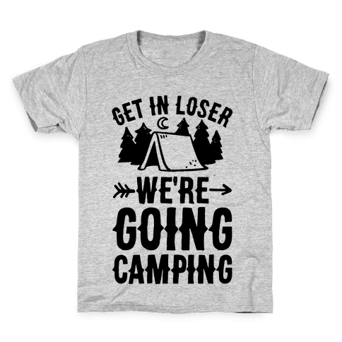 Get In Loser We're Going Camping Kids T-Shirt
