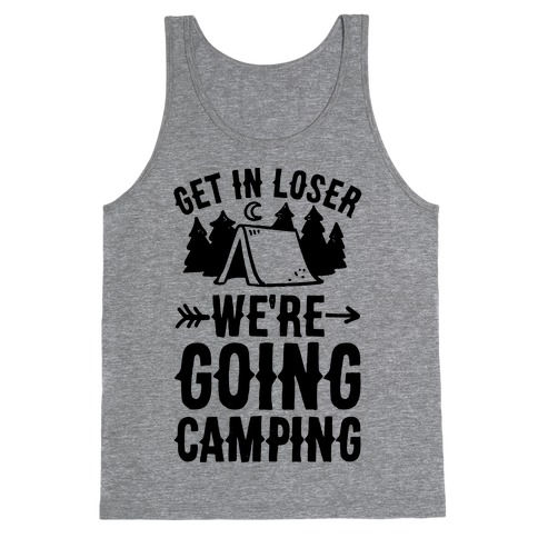 Get In Loser We're Going Camping Tank Top