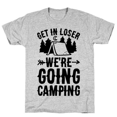 Get In Loser We're Going Camping Mens T-Shirt