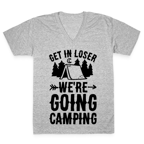 Get In Loser We're Going Camping V-Neck Tee Shirt