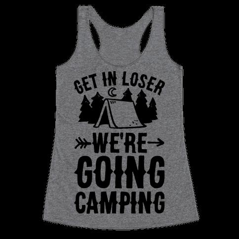 Get In Loser We're Going Camping Racerback Tank Top