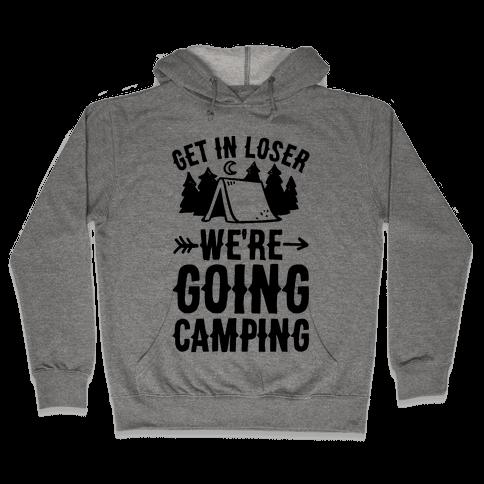 Get In Loser We're Going Camping Hooded Sweatshirt