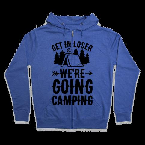 Get In Loser We're Going Camping Zip Hoodie