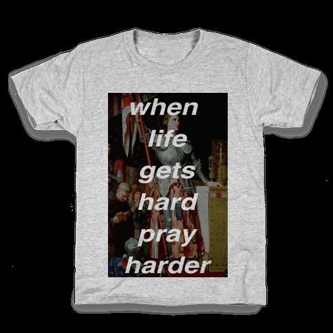 When Life Get Hard Pray Harder Kids T-Shirt