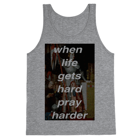 When Life Get Hard Pray Harder Tank Top