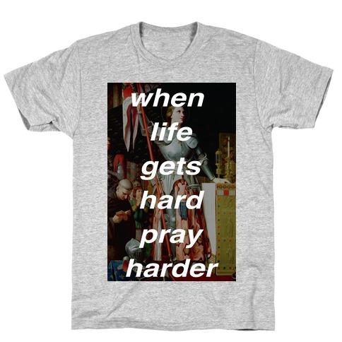 When Life Get Hard Pray Harder T-Shirt