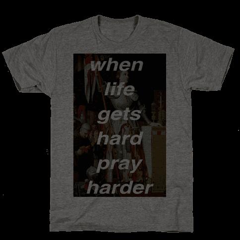 When Life Get Hard Pray Harder Mens T-Shirt
