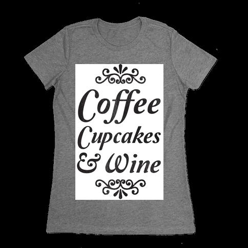 Coffee, Cupcakes & Wine Womens T-Shirt