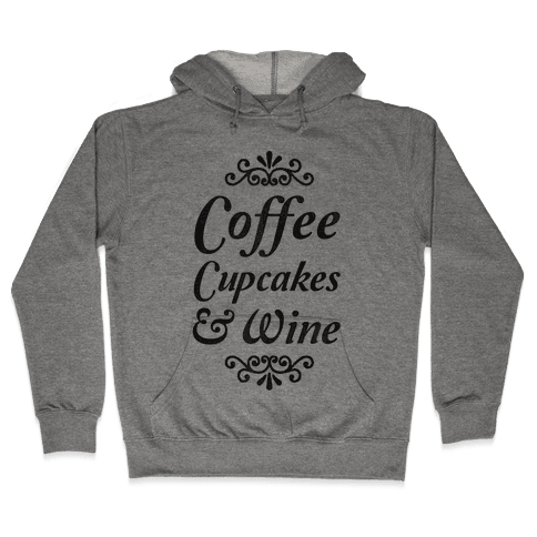 Coffee, Cupcakes & Wine Hooded Sweatshirt