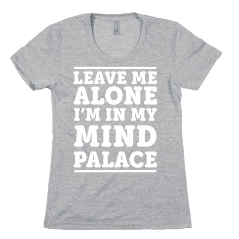 Leave Me Alone I'm In My Mind Palace Womens T-Shirt