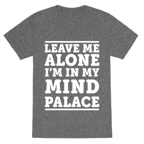Leave Me Alone I'm In My Mind Palace V-Neck Tee Shirt
