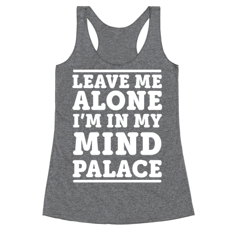 Leave Me Alone I'm In My Mind Palace Racerback Tank Top