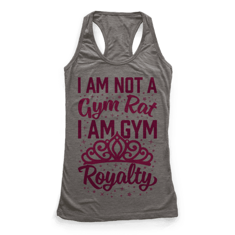 I'm Not A Gym Rat I'm Gym Royalty