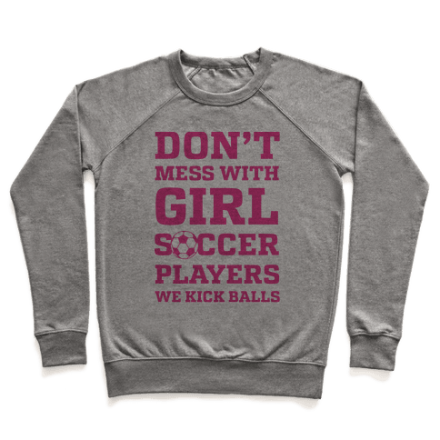 Don't Mess With Girl Soccer Players Pullover