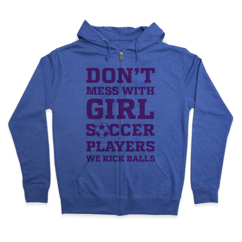 Don't Mess With Girl Soccer Players Zip Hoodie