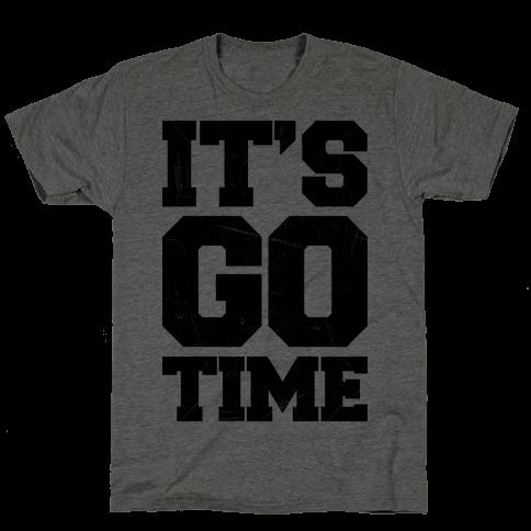 It's Go Time Mens T-Shirt