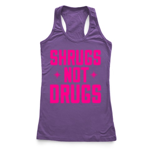 Shrugs Not Drugs Racerback Tank Top