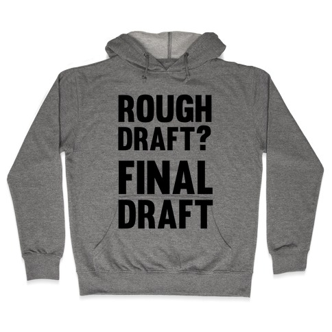 Rough Draft? Final Draft Hooded Sweatshirt