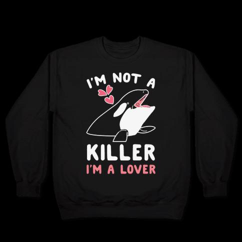 I'm Not A Killer I'm A Lover Pullover