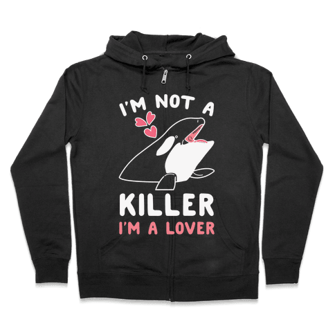 I'm Not A Killer I'm A Lover Zip Hoodie