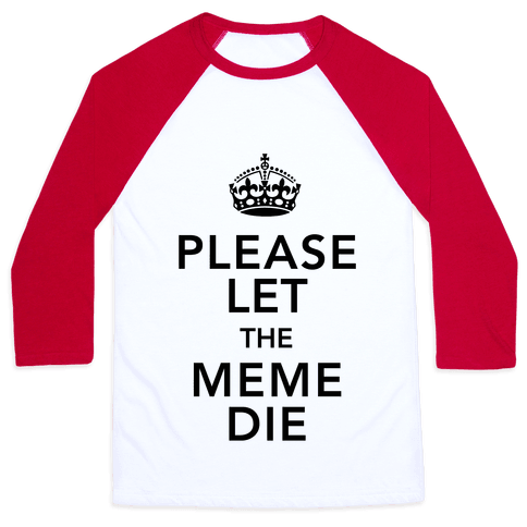 Please Let The Meme Die Baseball Tee