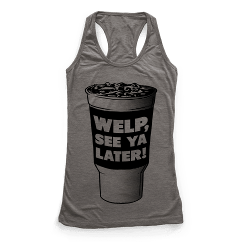 Welp. See Ya Later! Racerback Tank Top