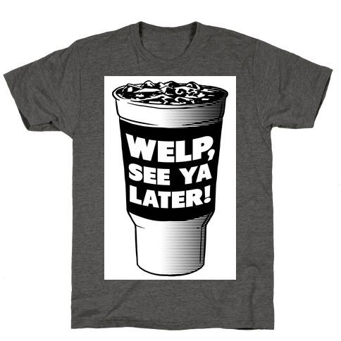 Welp. See Ya Later! T-Shirt