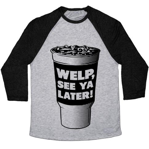 Welp. See Ya Later! Baseball Tee