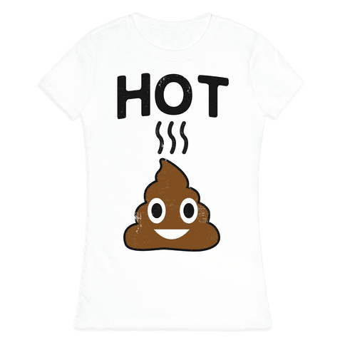 Hot Shit Womens T-Shirt