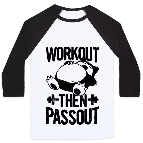 Workout then Passout (Snorlax) Baseball Tee