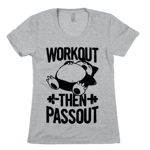 Workout then Passout (Snorlax) Womens T-Shirt