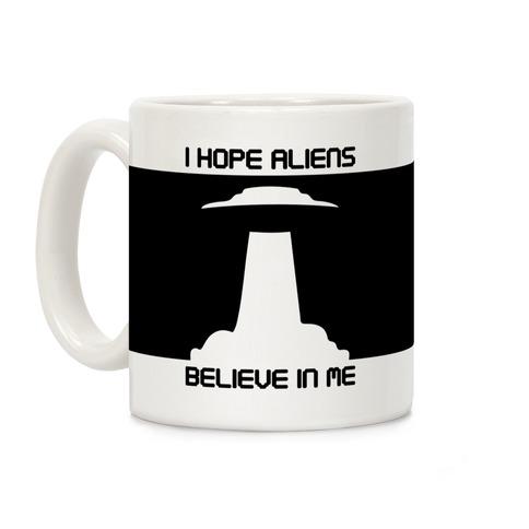 I Hope Aliens Believe In Me Coffee Mug