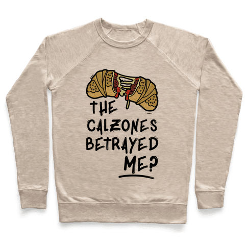 The Calzones Betrayed Me Pullover