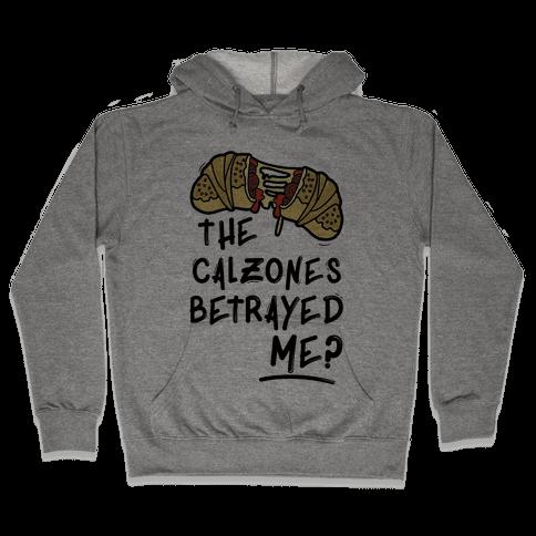 The Calzones Betrayed Me Hooded Sweatshirt