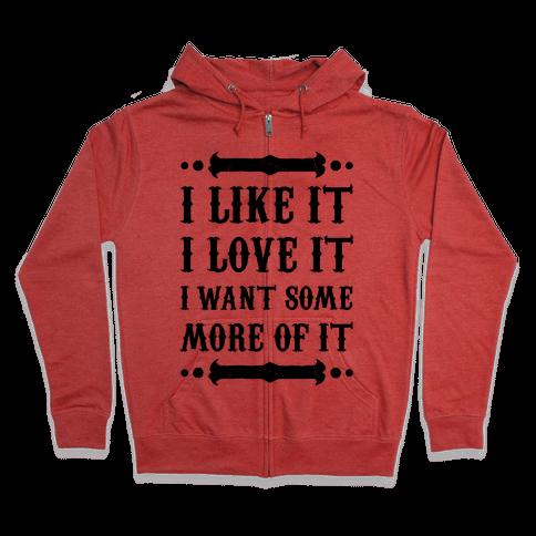 I Like It I Love It Zip Hoodie