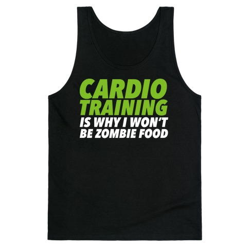 Cardio Training is Why I Won't Be Zombie Food Tank Top